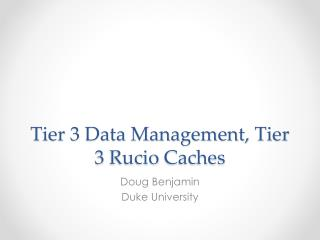 Tier 3 Data Management, Tier 3  Rucio  Caches