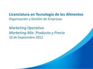 Licenciatura en Tecnología de los Alimentos Organización y Gestión de Empresas Marketing Operativo