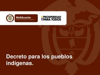 Decreto para los pueblos indígenas.