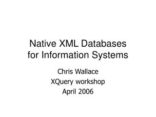 Native XML Databases for Information Systems
