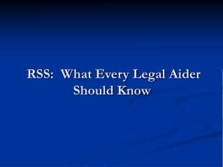 RSS:  What Every Legal Aider Should Know