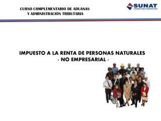 IMPUESTO A LA RENTA DE PERSONAS NATURALES                           - NO EMPRESARIAL -