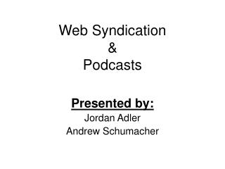 Web Syndication  & Podcasts