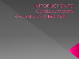INTRODUCTION TO   Cardiopulmonary Resuscitation & First Aids