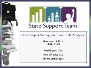 K-12 Project Management and ROI Analysis November 15 , 2011 10:00 – 11:00 Neal Gibson (AR)