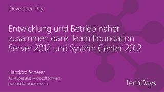 Entwicklung und Betrieb näher zusammen dank Team  Foundation  Server 2012 und System Center 2012