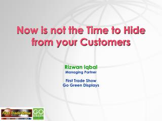 Now is not the Time to Hide from your Customers