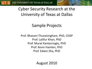 Cyber Security Research at the University of Texas at Dallas  Sample Projects  Prof. Bhavani Thuraisingham, PhD, CISSP