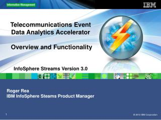 Roger Rea IBM InfoSphere Steams Product Manager