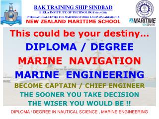 This could be your destiny… DIPLOMA / DEGREE  MARINE  NAVIGATION MARINE  ENGINEERING