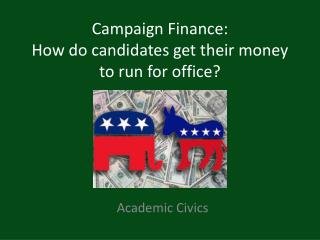 Campaign Finance: How do candidates get their money to run for office?