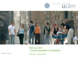 Seminar 2012 - Counterexamples in Probability Presenter :  Joung In Kim