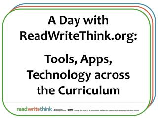 A Day with ReadWriteThink:  Tools, Apps, Technology across  the Curriculum