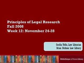 Principles of Legal Research Fall 2008 Week 12: November 24-28