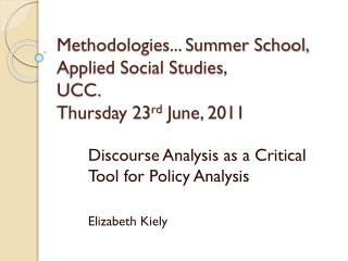 Methodologies... Summer School,   Applied Social Studies,  UCC.  Thursday 23 rd  June, 2011