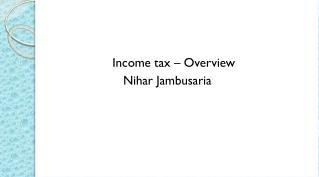Income tax – Overview                    Nihar Jambusaria