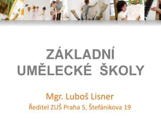 Mgr. Luboš Lisner Ředitel ZUŠ Praha 5,  Štefánikova  19