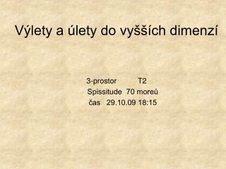 V lety a  lety do vy   ch dimenz    3-prostor    T2       Spissitude  70 moreu       cas   29.10.09 18:15