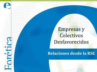 Empresas y Colectivos Desfavorecidos Relaciones desde la RSE