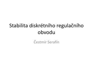 Stabilita diskrétního regulačního obvodu