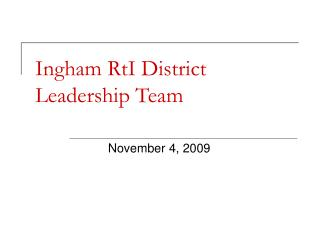 Ingham RtI District  Leadership Team
