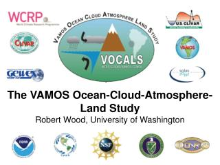 The VAMOS Ocean-Cloud-Atmosphere-Land Study Robert Wood, University of Washington