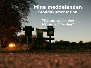 """Mina  meddelanden Stöddokumentation """" Där  du  vill  ha den När  du  vill  ha den"""""""
