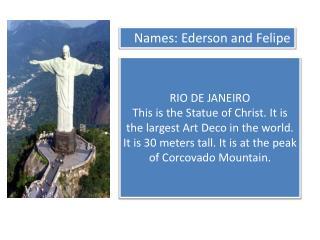 Names :  Ederson and  Felipe
