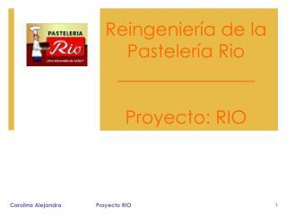 Reingenier�a de la Pasteler�a Rio _______________ Proyecto: RIO