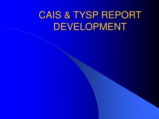 CAIS & TYSP REPORT DEVELOPMENT