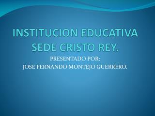 INSTITUCION EDUCATIVA SEDE CRISTO REY.