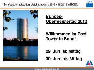 Bundes-Obermeistertag 2012 Willkommen im Post Tower in Bonn! 29. Juni ab Mittag