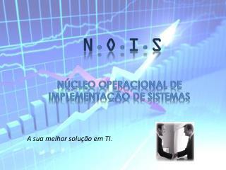 N . O . i . S Núcleo Operacional de Implementação de Sistemas