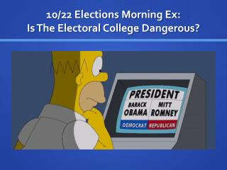 10/22 Elections Morning Ex: Is The Electoral College Dangerous?