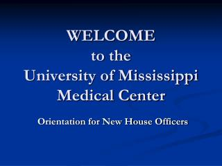 WELCOME to the  University of Mississippi Medical Center