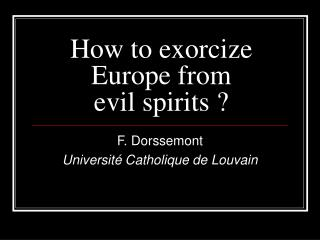 How to exorcize Europe from  evil spirits ?