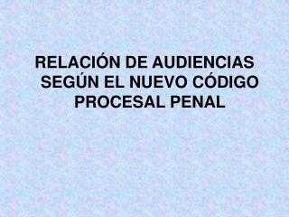 RELACIÓN DE AUDIENCIAS SEGÚN EL NUEVO CÓDIGO PROCESAL PENAL