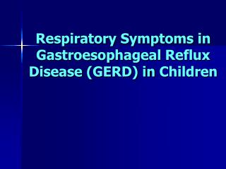 Respiratory Symptoms in  Gastroeso phageal  Reflux  Disease (GERD) in  Children