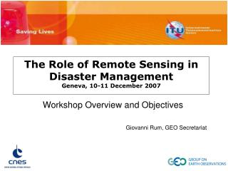 The Role of Remote Sensing in Disaster Management Geneva, 10-11 December 2007