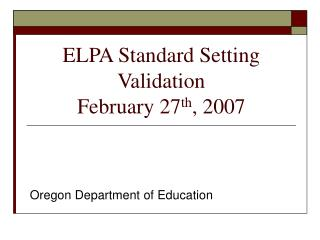 ELPA Standard Setting Validation February 27 th , 2007
