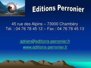45 rue des Alpins – 73000 Chambéry Tél. : 04 76 78 45 12 – Fax : 04 76 78 45 13