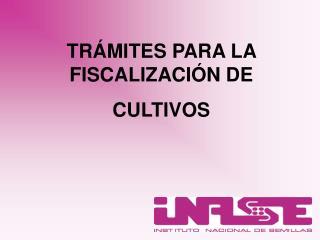 TRÁMITES PARA LA  FISCALIZACIÓN DE  CULTIVOS