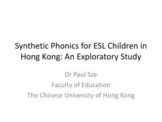 Synthetic Phonics for ESL Children in Hong Kong: An Exploratory Study