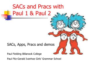 SACs and Pracs with  Paul 1 & Paul 2