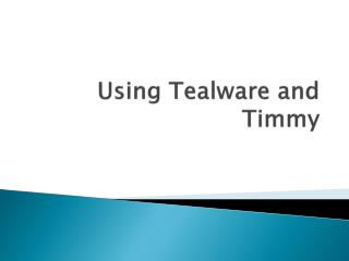 Using Tealware and Timmy