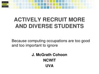 Actively Recruit More and diverse students