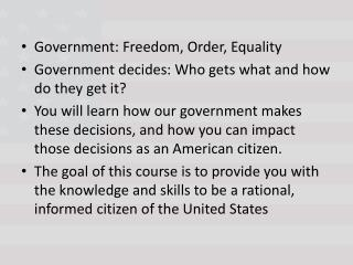 Government: Freedom, Order, Equality Government decides: Who gets what and how do they get it?