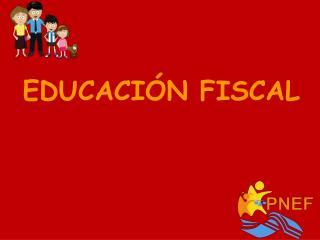 EDUCACIÓN FISCAL