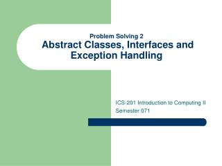 Problem Solving 2  Abstract Classes, Interfaces and Exception Handling