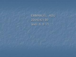 EMMANUEL  ADU  2004242136          (ex6-6, 6-7)